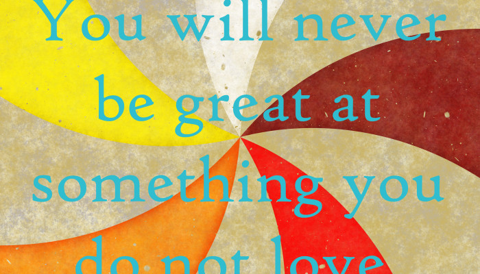 You will never be great…